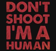 Don't shoot I'm a human by dupabyte