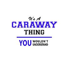 It's a CARAWAY thing, you wouldn't understand !! by yourname