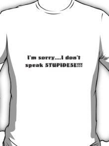 I don't speak stupidese T-Shirt