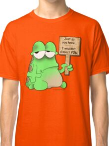I Wouldn't Dissect You! Classic T-Shirt