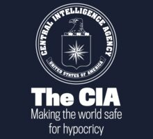 The CIA Making the World Safe For Hypocricy by LibertyManiacs T-Shirt