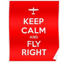 Keep Calm and Fly Right Poster