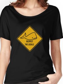 Save the whales. Respect the locals caution sign. Women's Relaxed Fit T-Shirt