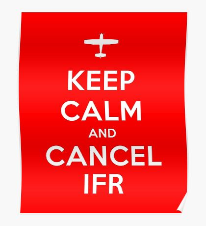 Keep Calm and Cancel IFR Poster