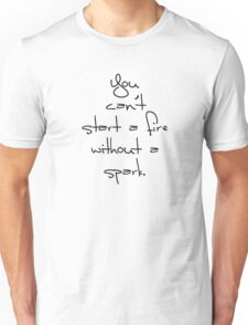 Can't start a fire without a spark. Unisex T-Shirt