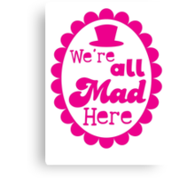 We're ALL MAD here with top hat Canvas Print