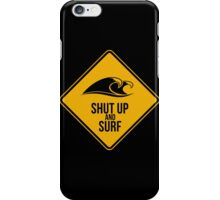 Shut up and surf. Perfect for your favourite spot. iPhone Case/Skin