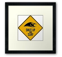 Shut up and surf. Perfect for your favourite spot. Framed Print