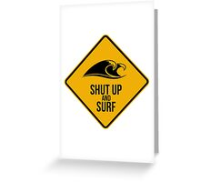 Shut up and surf. Perfect for your favourite spot. Greeting Card