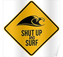 Shut up and surf. Perfect for your favourite spot. Poster