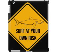 Surf at your own risk. Caution danger Sharks Sign. iPad Case/Skin