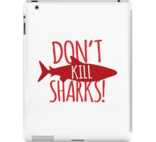 Don't KILL SHARKS! iPad Case/Skin