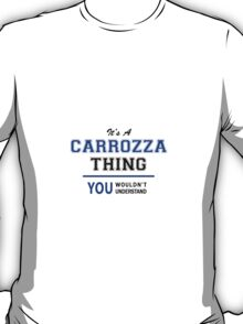 It's a CARROZZA thing, you wouldn't understand !! T-Shirt