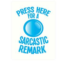 Press here for a SARCASTIC remark! Art Print