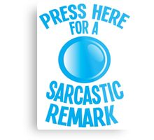Press here for a SARCASTIC remark! Metal Print