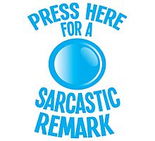 Press here for a SARCASTIC remark! Photographic Print