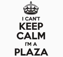 I cant keep calm Im a PLAZA by icant