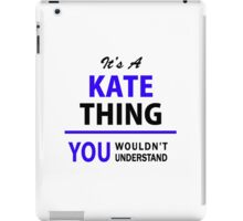 It's a KATE thing, you wouldn't understand !! iPad Case/Skin