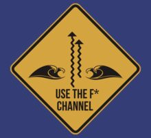 Use the fucking channel! Surf caution sign. by 2monthsoff
