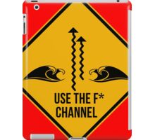 Use the fucking channel! Surf caution sign. iPad Case/Skin