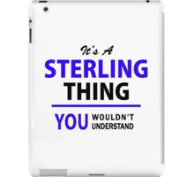 It's a STERLING thing, you wouldn't understand !! iPad Case/Skin