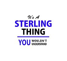 It's a STERLING thing, you wouldn't understand !! by allnames