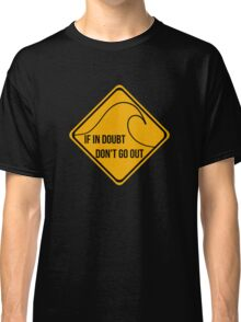 If in doubt, don't go out surfing sign. Classic T-Shirt