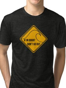 If in doubt, don't go out surfing sign. Tri-blend T-Shirt