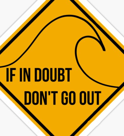 If in doubt, don't go out surfing sign. Sticker
