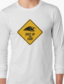 Shut up and surf. Perfect for your favourite spot. T-Shirt