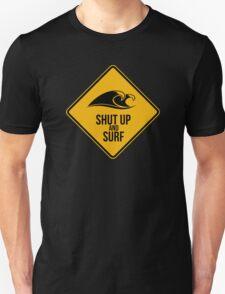 Shut up and surf. Unisex T-Shirt