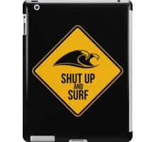 Shut up and surf. Perfect for your favourite spot. iPad Case/Skin