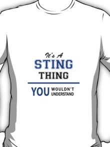 It's a STING thing, you wouldn't understand !! T-Shirt