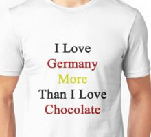 I Love Germany More Than I Love Chocolate  Unisex T-Shirt