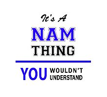 It's a NAM thing, you wouldn't understand !! Photographic Print