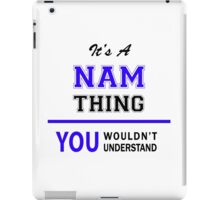 It's a NAM thing, you wouldn't understand !! iPad Case/Skin