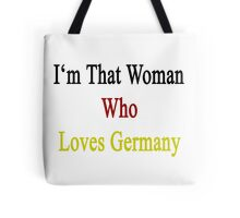 I'm That Woman Who Loves Germany  Tote Bag