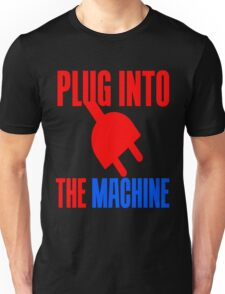 PLUG INTO THE MACHINE Unisex T-Shirt