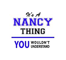 It's a NANCY thing, you wouldn't understand !! Photographic Print