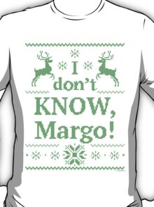"""Christmas Vacation """"I don't KNOW, Margo!"""" Green Ink T-Shirt"""