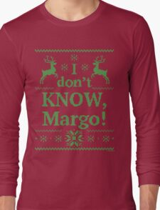 "Christmas Vacation ""I don't KNOW, Margo!"" Green Ink Long Sleeve T-Shirt"