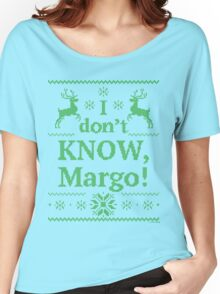 "Christmas Vacation ""I don't KNOW, Margo!"" Green Ink Women's Relaxed Fit T-Shirt"