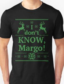 "Christmas Vacation ""I don't KNOW, Margo!"" Green Ink Unisex T-Shirt"