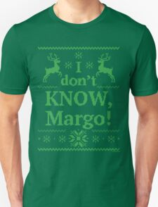 "Christmas Vacation ""I don't KNOW, Margo!"" Green Ink T-Shirt"