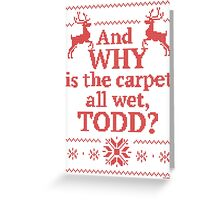 """Christmas Vacation """"And WHY is the carpet all wet, TODD?""""- Red Ink Greeting Card"""