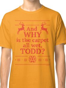 "Christmas Vacation ""And WHY is the carpet all wet, TODD?""- Red Ink Classic T-Shirt"