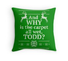 "Christmas Vacation ""And WHY is the carpet all wet, TODD?"" Throw Pillow"