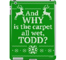 """Christmas Vacation """"And WHY is the carpet all wet, TODD?"""" iPad Case/Skin"""