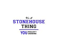It's a STONEHOUSE thing, you wouldn't understand !! by allnames