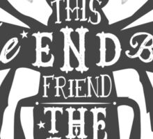 THIS IS THE END BEAUTIFUL FRIEND Sticker